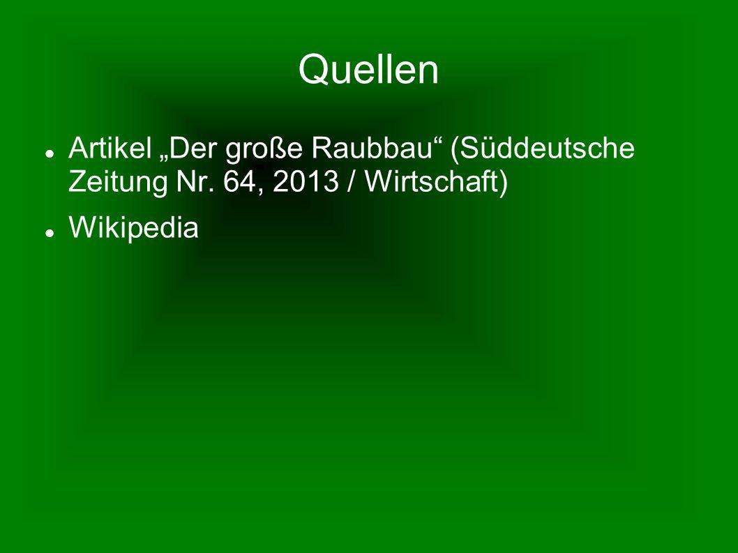 """Quellen Artikel """"Der große Raubbau"""" (Süddeutsche Zeitung Nr. 64, 2013 / Wirtschaft) Wikipedia"""