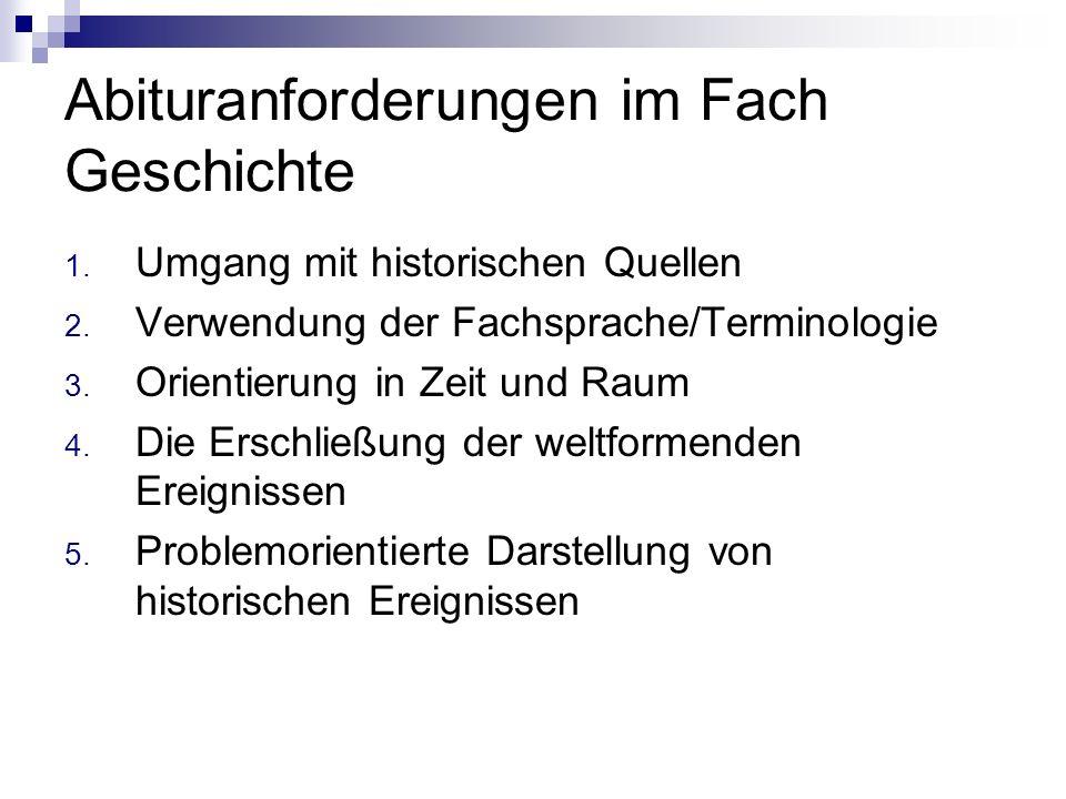 Abituranforderungen im Fach Geschichte 1. Umgang mit historischen Quellen 2.
