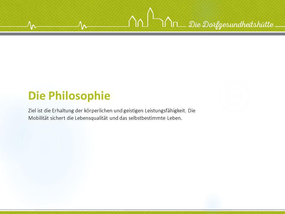 Die Philosophie Ziel ist die Erhaltung der körperlichen und geistigen Leistungsfähigkeit. Die Mobilität sichert die Lebensqualität und das selbstbesti