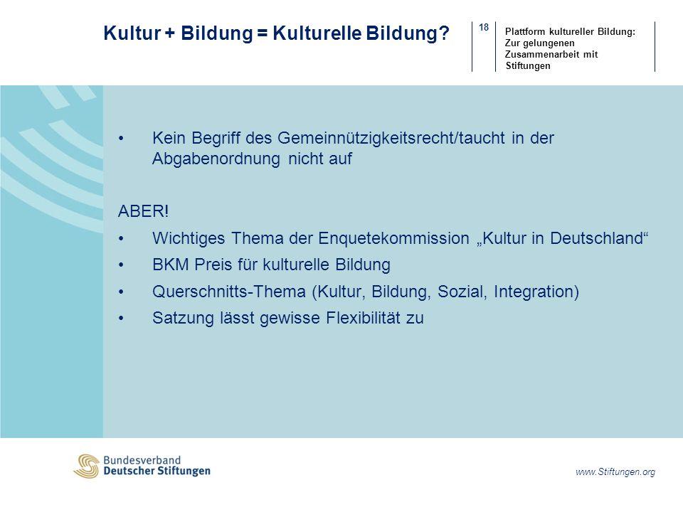 18 www.Stiftungen.org Plattform kultureller Bildung: Zur gelungenen Zusammenarbeit mit Stiftungen Kultur + Bildung = Kulturelle Bildung.