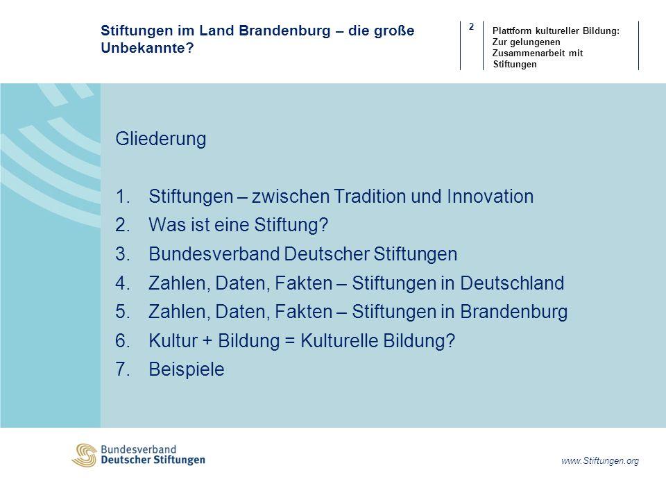 2 www.Stiftungen.org Plattform kultureller Bildung: Zur gelungenen Zusammenarbeit mit Stiftungen Stiftungen im Land Brandenburg – die große Unbekannte.