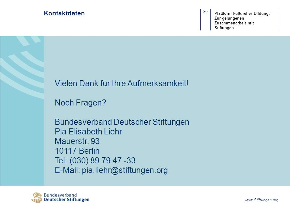 20 www.Stiftungen.org Plattform kultureller Bildung: Zur gelungenen Zusammenarbeit mit Stiftungen Kontaktdaten Vielen Dank für Ihre Aufmerksamkeit.