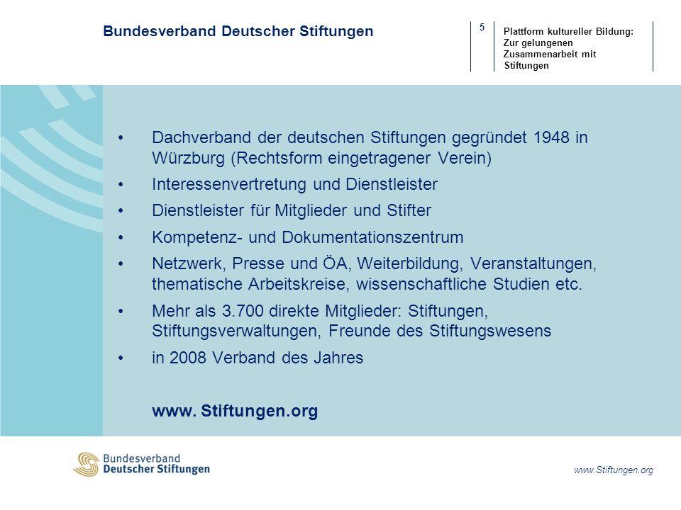 6 Plattform kultureller Bildung: Zur gelungenen Zusammenarbeit mit Stiftungen Zahlen Daten Fakten Stiftungen in Deutschland Bestand, Satzungszweck, Entwicklung, regionale Verteilung