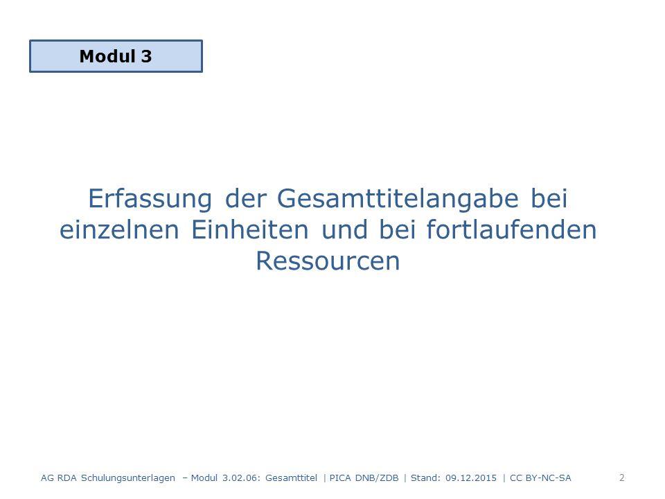 Erfassung der Gesamttitelangabe bei einzelnen Einheiten und bei fortlaufenden Ressourcen Modul 3 AG RDA Schulungsunterlagen – Modul 3.02.06: Gesamttit