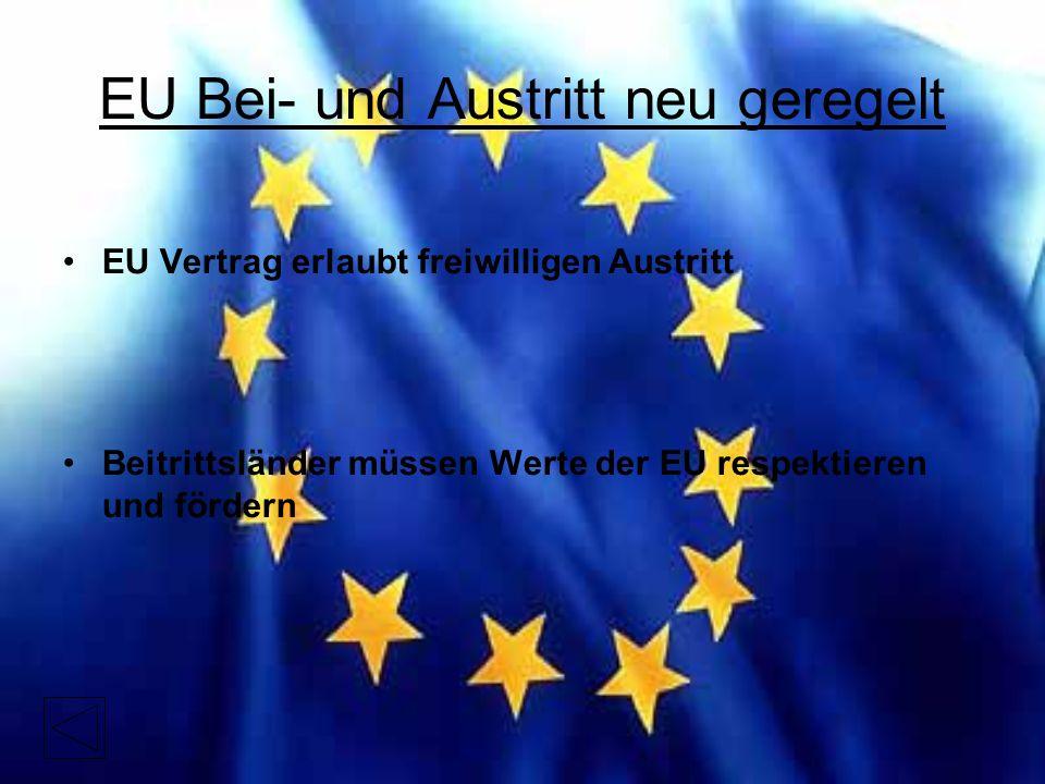 EU Bei- und Austritt neu geregelt EU Vertrag erlaubt freiwilligen Austritt Beitrittsländer müssen Werte der EU respektieren und fördern