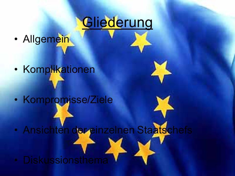 Allgemein EU-Gipfel in Brüssel 20-21.6.2007 Teilnehmer Ziel: - Neuer EU Vertrag - EU soll reaktionsschneller und geeinter reagieren Gültigkeit ab 2009