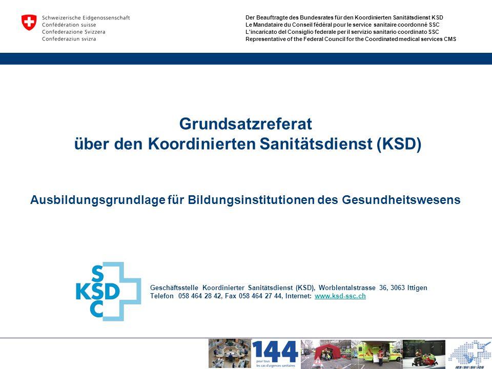 Geschäftsstelle Koordinierter Sanitätsdienst (KSD), Worblentalstrasse 36, 3063 Ittigen Telefon 058 464 28 42, Fax 058 464 27 44, Internet: www.ksd-ssc