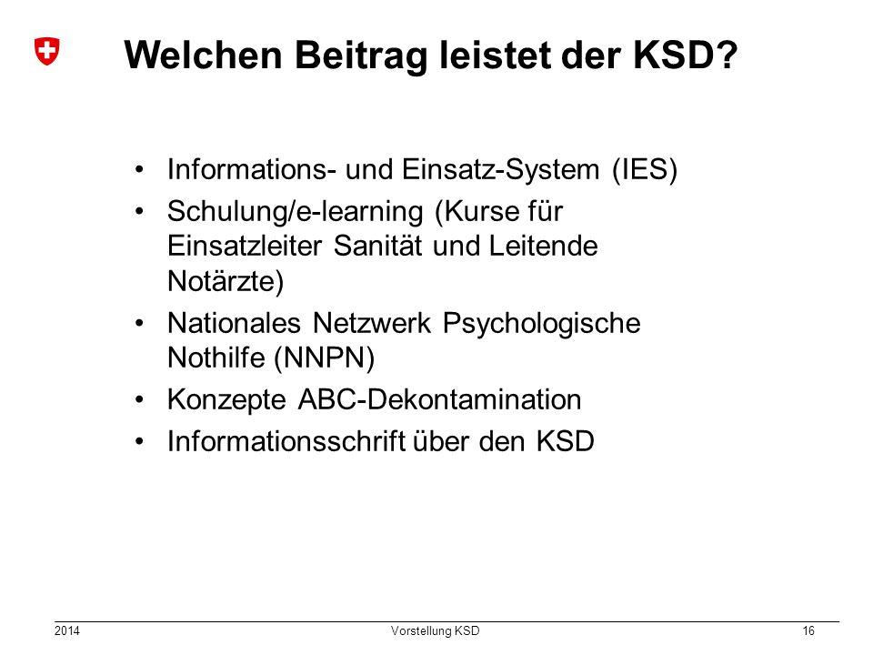 2014 Vorstellung KSD 16 Welchen Beitrag leistet der KSD? Informations- und Einsatz-System (IES) Schulung/e-learning (Kurse für Einsatzleiter Sanität u