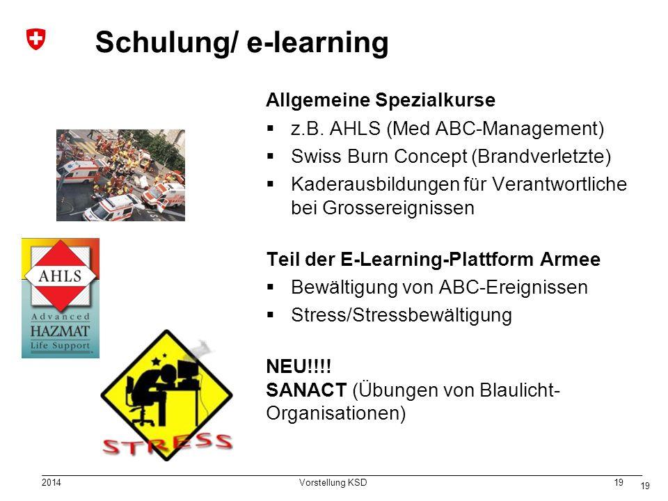 2014 Vorstellung KSD 19 Schulung/ e-learning Allgemeine Spezialkurse  z.B. AHLS (Med ABC-Management)  Swiss Burn Concept (Brandverletzte)  Kaderaus