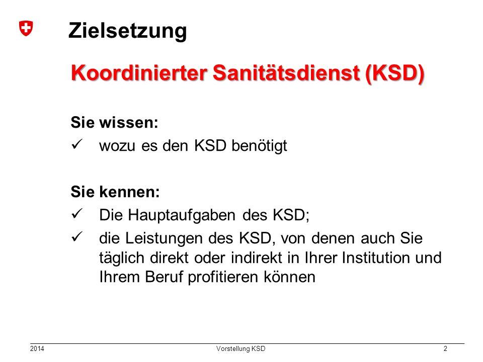 2014 Vorstellung KSD 2 Zielsetzung Koordinierter Sanitätsdienst (KSD) Sie wissen: wozu es den KSD benötigt Sie kennen: Die Hauptaufgaben des KSD; die Leistungen des KSD, von denen auch Sie täglich direkt oder indirekt in Ihrer Institution und Ihrem Beruf profitieren können