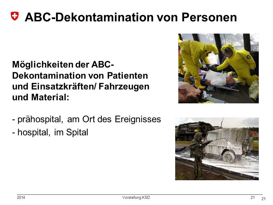 2014 Vorstellung KSD 21 ABC-Dekontamination von Personen Möglichkeiten der ABC- Dekontamination von Patienten und Einsatzkräften/ Fahrzeugen und Material: - prähospital, am Ort des Ereignisses - hospital, im Spital 21