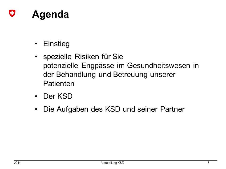 2014 Vorstellung KSD 3 Agenda Einstieg spezielle Risiken für Sie potenzielle Engpässe im Gesundheitswesen in der Behandlung und Betreuung unserer Patienten Der KSD Die Aufgaben des KSD und seiner Partner