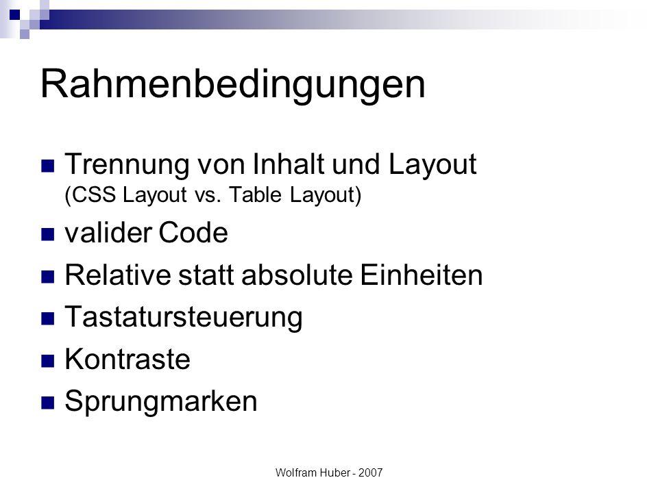 Wolfram Huber - 2007 Rahmenbedingungen Trennung von Inhalt und Layout (CSS Layout vs.