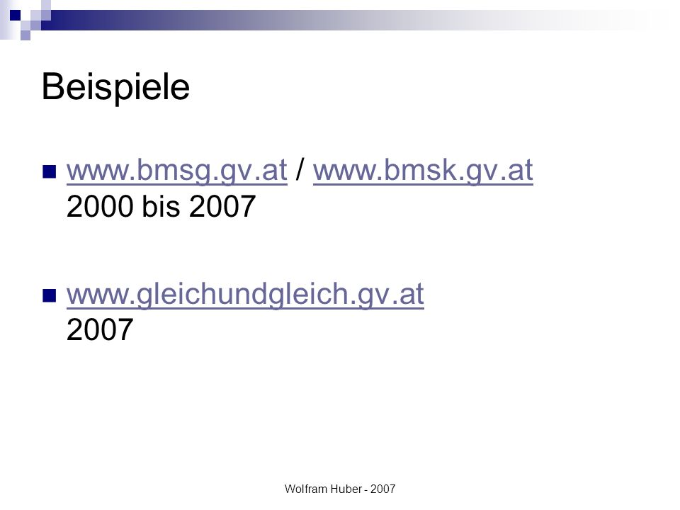 Wolfram Huber - 2007 Beispiele www.bmsg.gv.at / www.bmsk.gv.at 2000 bis 2007 www.bmsg.gv.atwww.bmsk.gv.at www.gleichundgleich.gv.at 2007 www.gleichundgleich.gv.at
