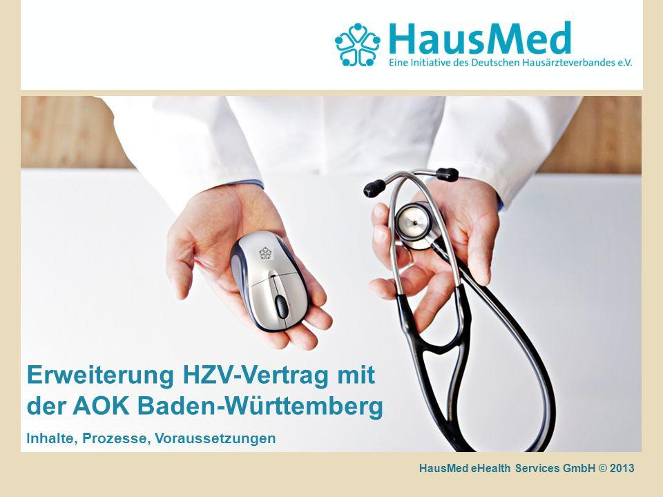 HausMed eHealth Services GmbH © 2011 HausMed eHealth Services GmbH © 2013 Erweiterung HZV-Vertrag mit der AOK Baden-Württemberg Inhalte, Prozesse, Voraussetzungen