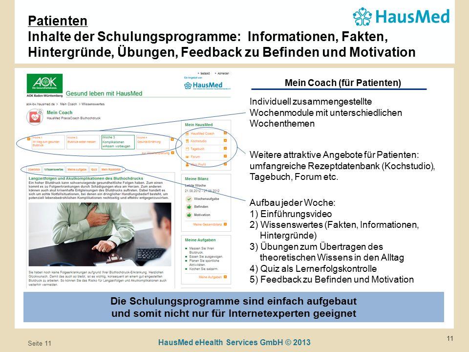 HausMed eHealth Services GmbH © 2013 Seite 11 11 Die Schulungsprogramme sind einfach aufgebaut und somit nicht nur für Internetexperten geeignet Weitere attraktive Angebote für Patienten: umfangreiche Rezeptdatenbank (Kochstudio), Tagebuch, Forum etc.