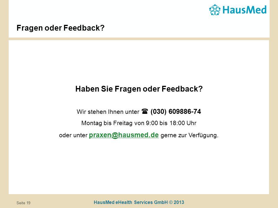 HausMed eHealth Services GmbH © 2013 Seite 19 Fragen oder Feedback.