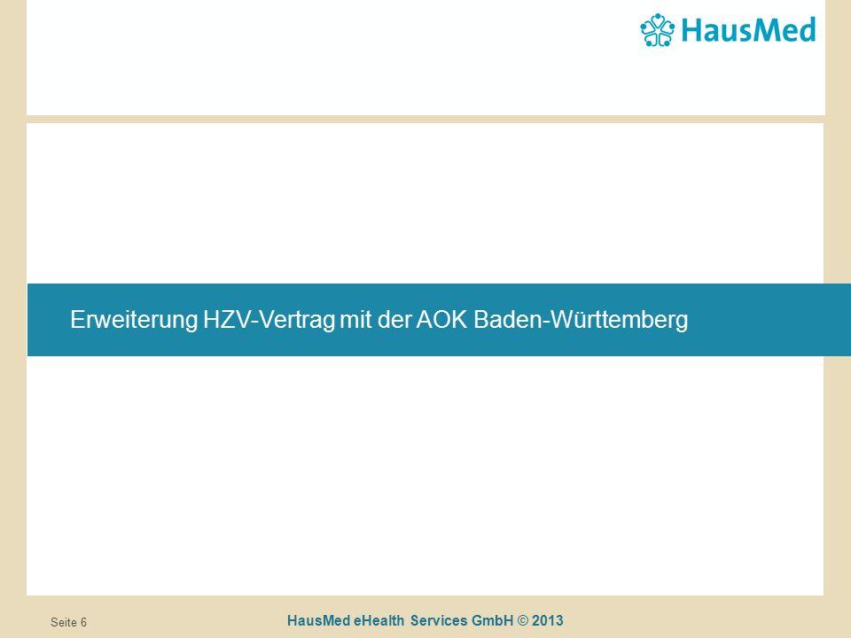 HausMed eHealth Services GmbH © 2013 Seite 6 Erweiterung HZV-Vertrag mit der AOK Baden-Württemberg
