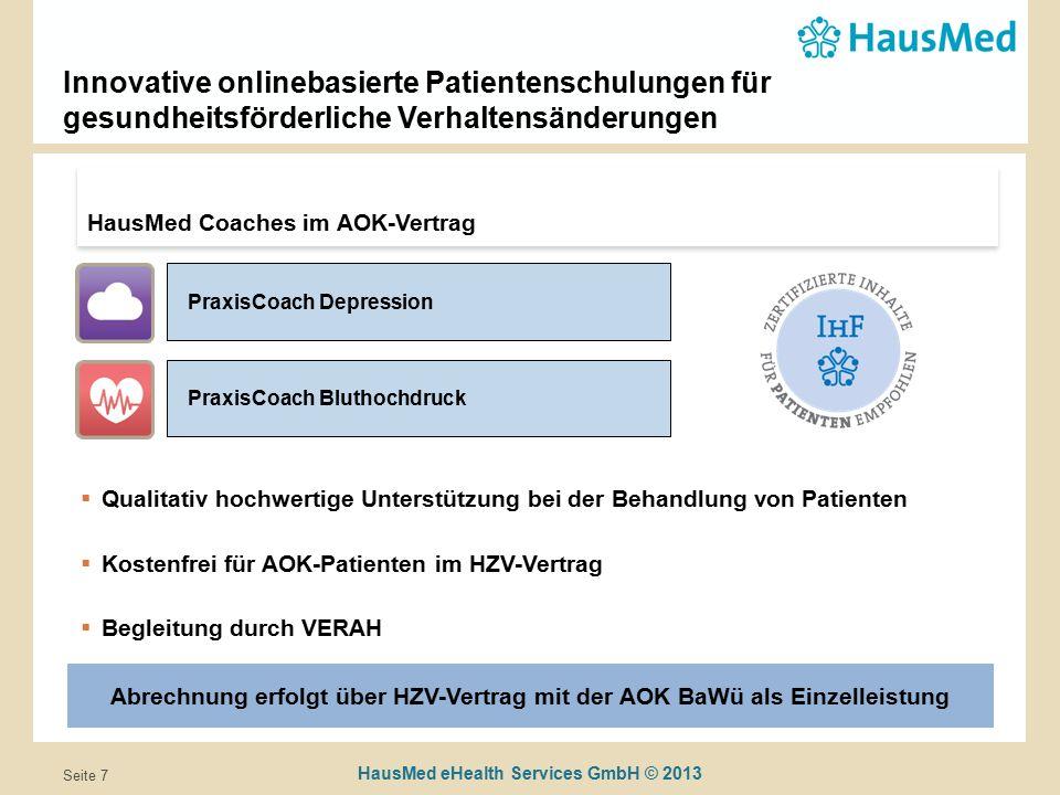 HausMed eHealth Services GmbH © 2013 Seite 8 HausMed Coaches sind einfach in die Praxisroutine zu integrieren Ansprache Praxis- Sprechstunde Anmeldung Zu Hause Durchführung (12 Wochen) Im Alltag – räumlich, zeitlich unabhängig Hausarzt spricht geeignete Patienten an (Sprechstunde / Check up 35) VERAH/Hausarzt füllt Empfehlungsbogen (s.