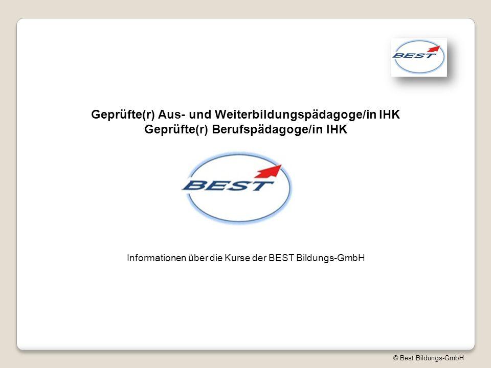 © Best Bildungs-GmbH Geprüfte(r) Aus- und Weiterbildungspädagoge/in IHK Geprüfte(r) Berufspädagoge/in IHK Informationen über die Kurse der BEST Bildungs-GmbH