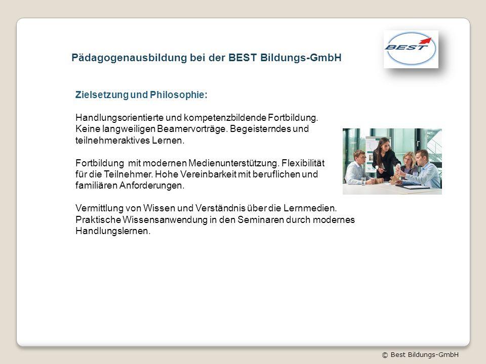 © Best Bildungs-GmbH Pädagogenausbildung bei der BEST Bildungs-GmbH Zielsetzung und Philosophie: Handlungsorientierte und kompetenzbildende Fortbildung.
