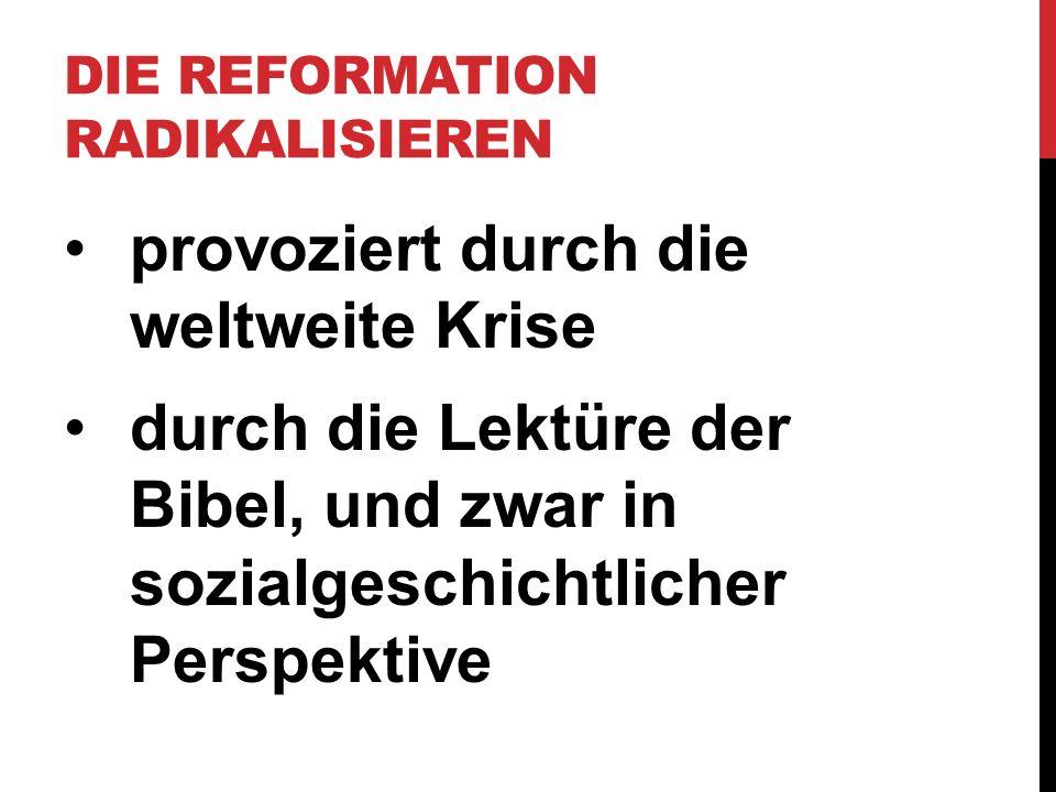 DIE REFORMATION RADIKALISIEREN provoziert durch die weltweite Krise durch die Lektüre der Bibel, und zwar in sozialgeschichtlicher Perspektive