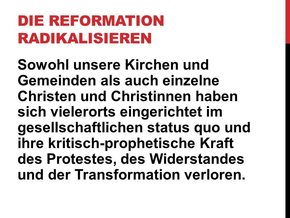 DIE REFORMATION RADIKALISIEREN Es gibt Irrwege reformatorischer Theologie, von denen wir umkehren müssen – mit Luther, aber auch gegen Luther.