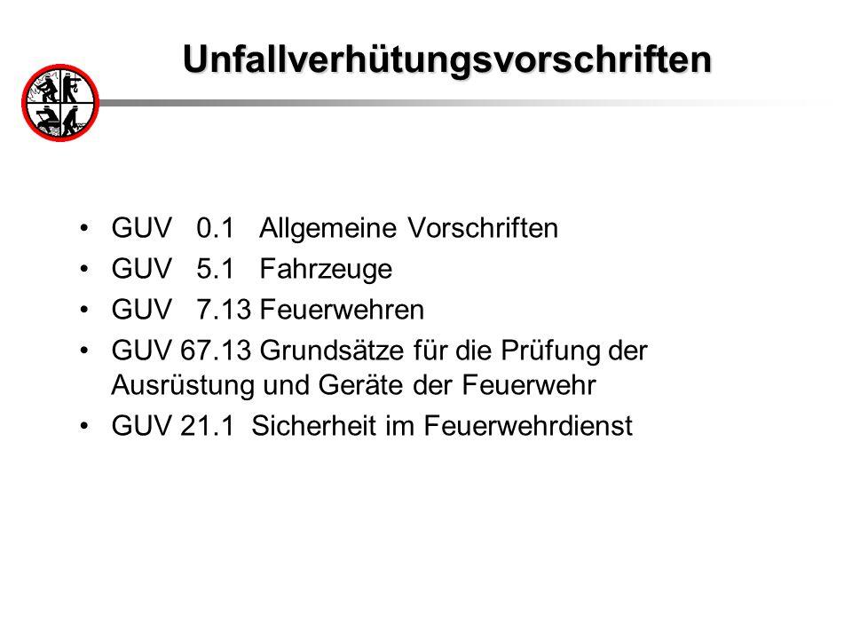 Unfallverhütungsvorschriften GUV 0.1 Allgemeine Vorschriften GUV 5.1 Fahrzeuge GUV 7.13 Feuerwehren GUV 67.13 Grundsätze für die Prüfung der Ausrüstun