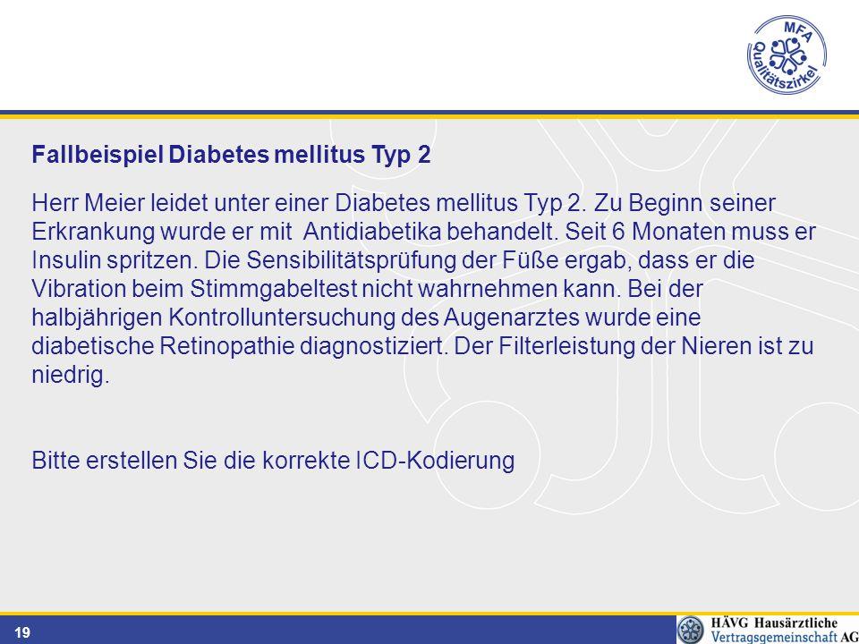 19 Fallbeispiel Diabetes mellitus Typ 2 Herr Meier leidet unter einer Diabetes mellitus Typ 2.