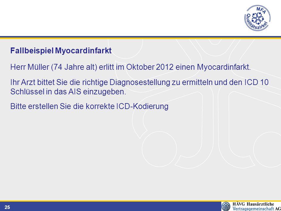 25 Fallbeispiel Myocardinfarkt Herr Müller (74 Jahre alt) erlitt im Oktober 2012 einen Myocardinfarkt.