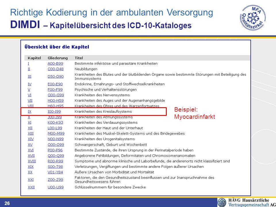 26 Richtige Kodierung in der ambulanten Versorgung DIMDI – Kapitelübersicht des ICD-10-Kataloges Beispiel: Myocardinfarkt