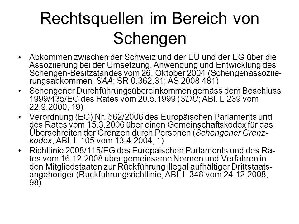 Rechtsquellen im Bereich von Schengen Abkommen zwischen der Schweiz und der EU und der EG über die Assoziierung bei der Umsetzung, Anwendung und Entwi