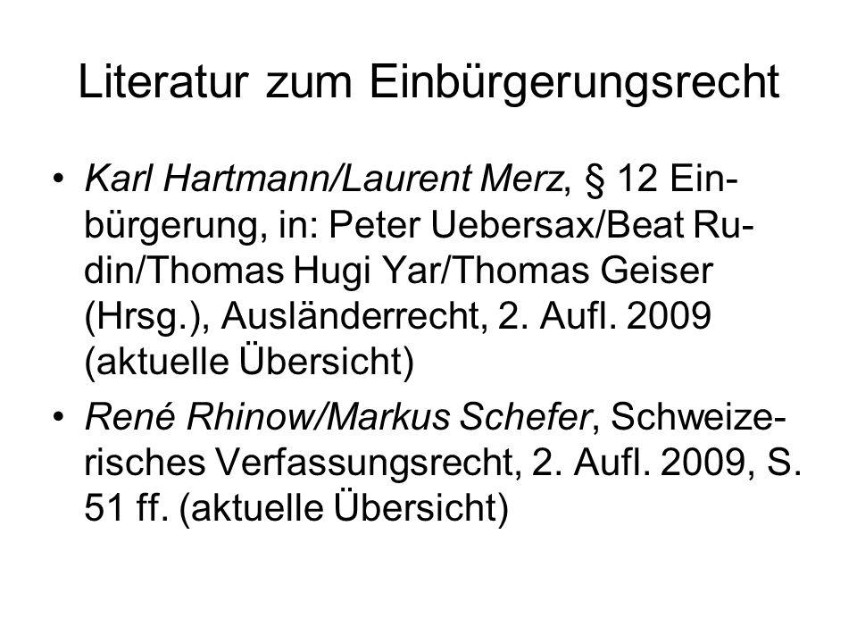 Literatur zum Einbürgerungsrecht Karl Hartmann/Laurent Merz, § 12 Ein- bürgerung, in: Peter Uebersax/Beat Ru- din/Thomas Hugi Yar/Thomas Geiser (Hrsg.