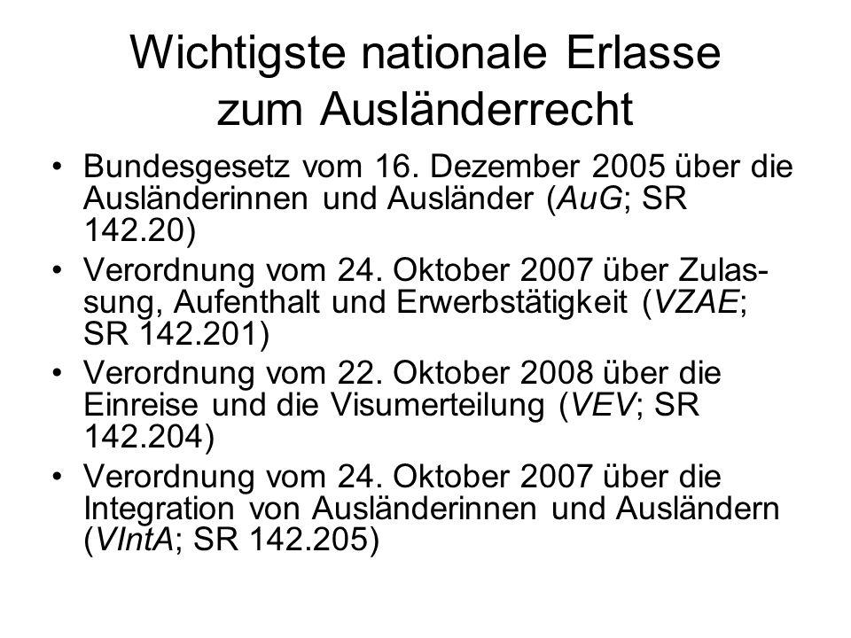 Wichtigste nationale Erlasse zum Ausländerrecht Bundesgesetz vom 16. Dezember 2005 über die Ausländerinnen und Ausländer (AuG; SR 142.20) Verordnung v