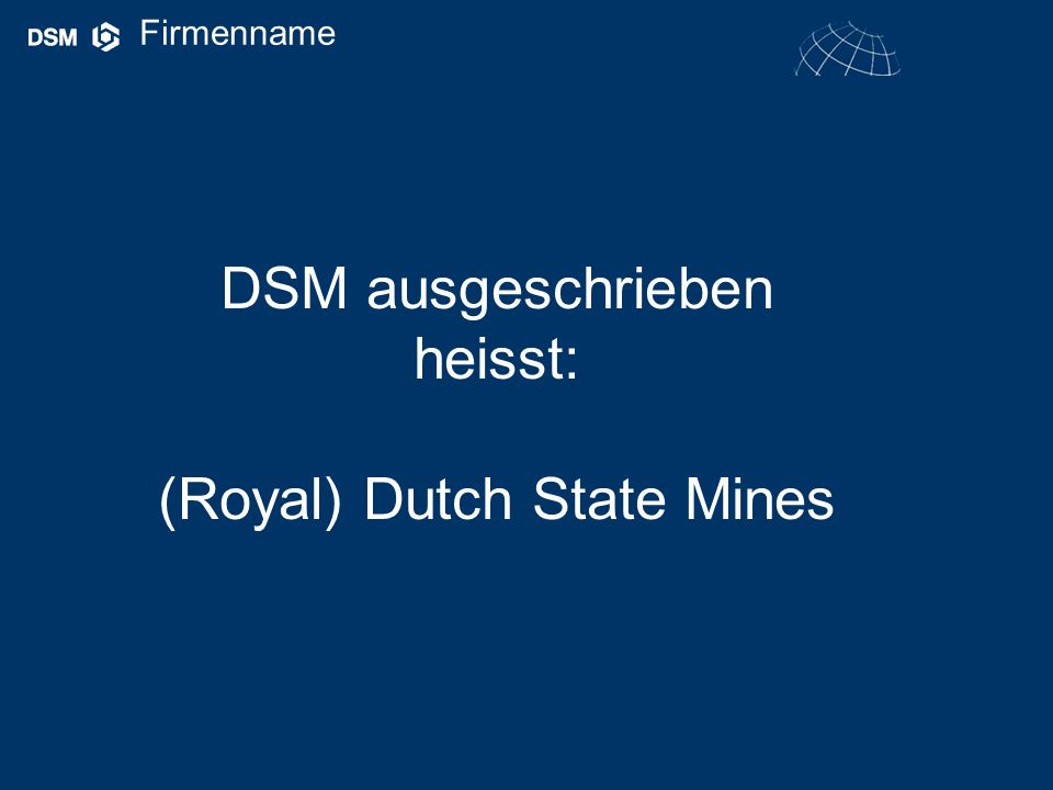 Gründung Die Firma DSM wurde im Jahre des Herrn 1902 in den Niederlanden gegründet.
