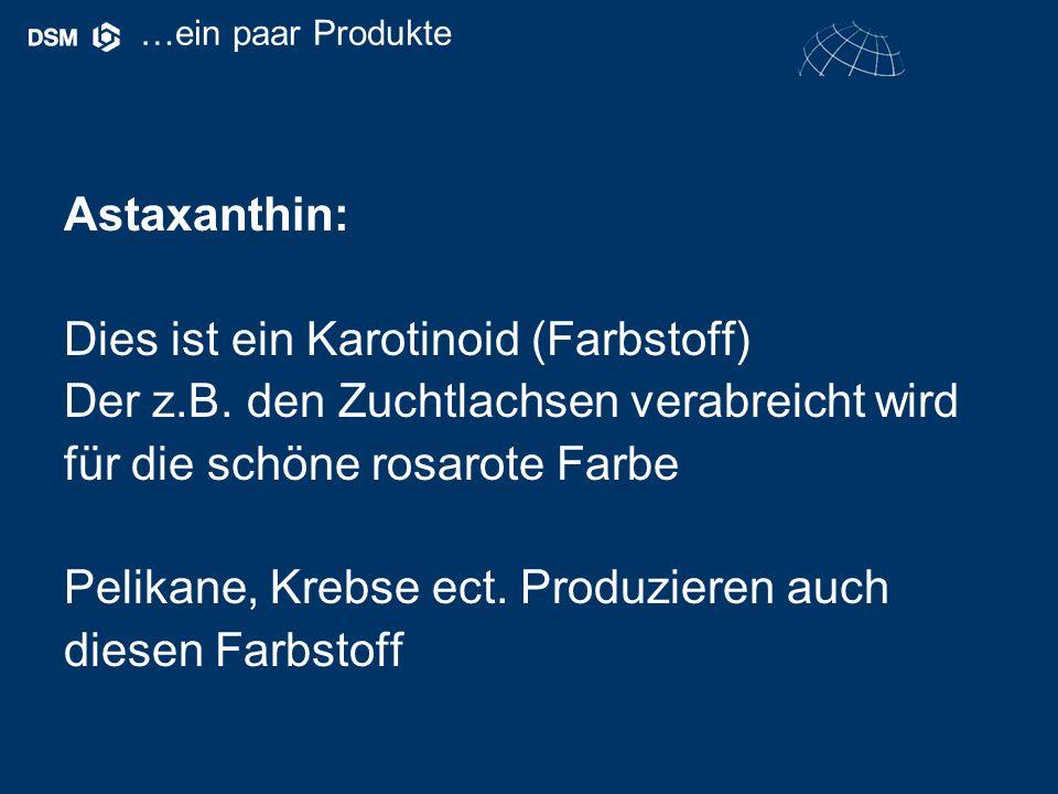Astaxanthin: Dies ist ein Karotinoid (Farbstoff) Der z.B.
