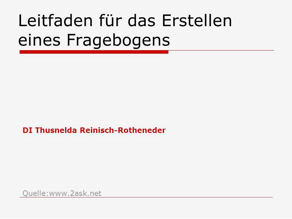 Leitfaden für das Erstellen eines Fragebogens DI Thusnelda Reinisch-Rotheneder Quelle:www.2ask.net