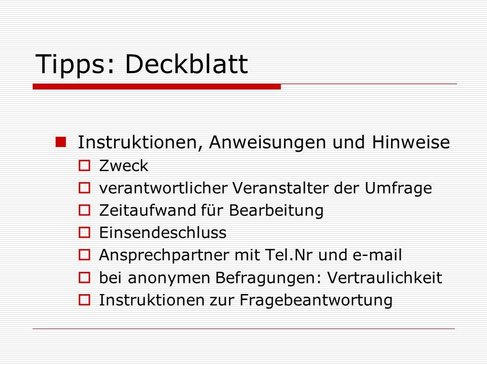 Tipps: Deckblatt Instruktionen, Anweisungen und Hinweise  Zweck  verantwortlicher Veranstalter der Umfrage  Zeitaufwand für Bearbeitung  Einsendes