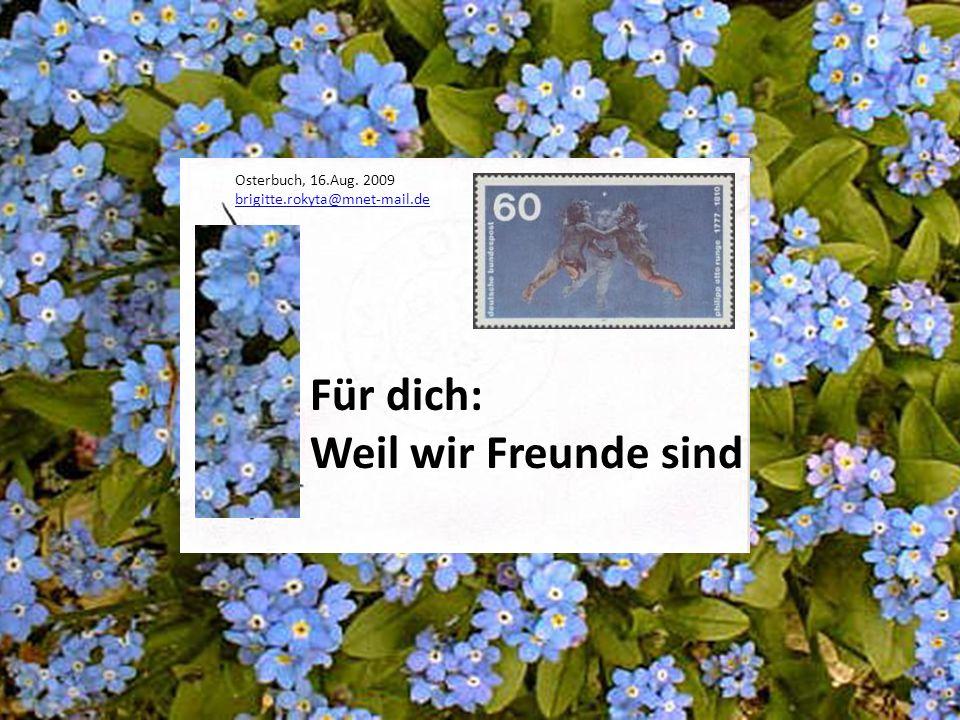 Für dich: Weil wir Freunde sind Osterbuch, 16.Aug. 2009 brigitte.rokyta@mnet-mail.de