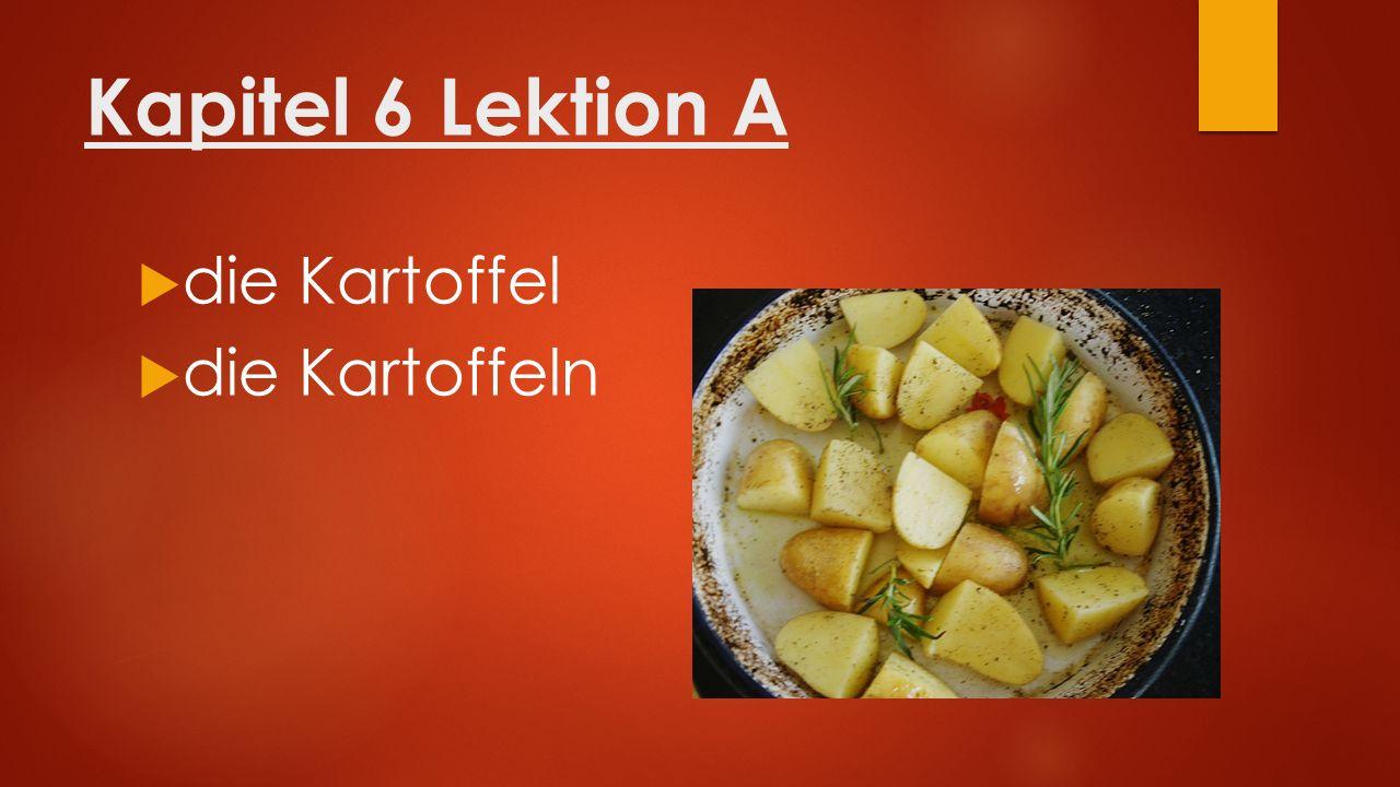 Kapitel 6 Lektion A  die Kartoffel  die Kartoffeln