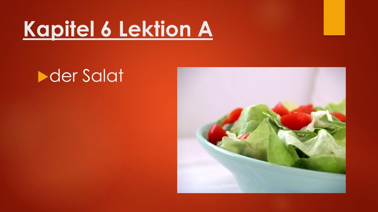 Kapitel 6 Lektion A  der Salat