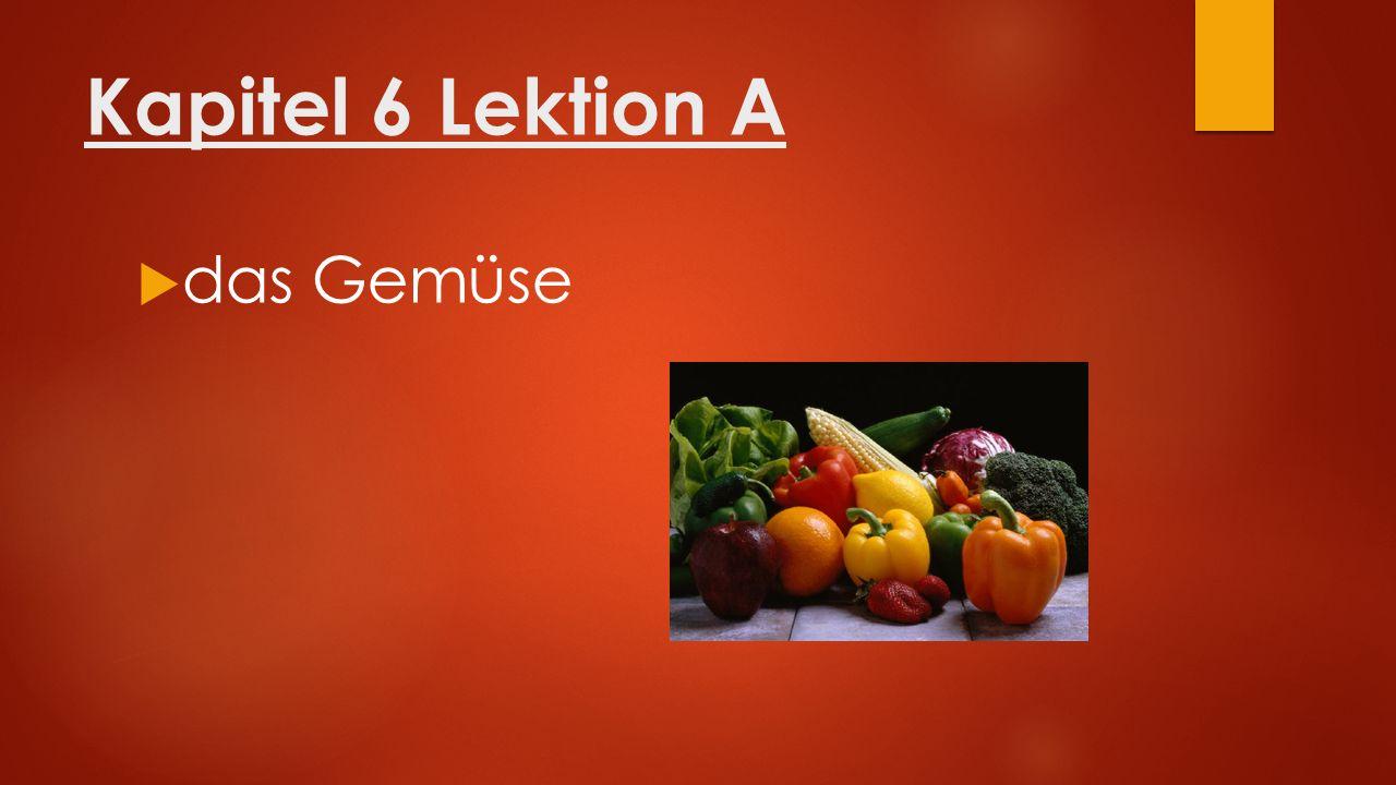 Kapitel 6 Lektion A  das Gemüse