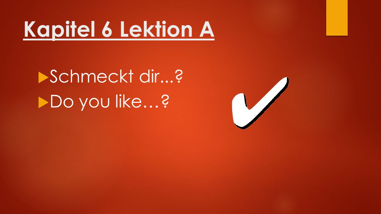 Kapitel 6 Lektion A  Schmeckt dir...  Do you like…