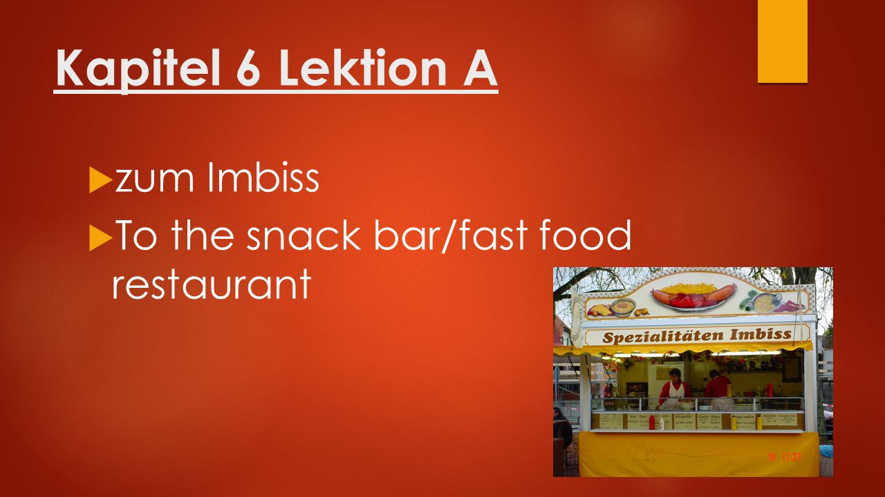 Kapitel 6 Lektion A  zum Imbiss  To the snack bar/fast food restaurant
