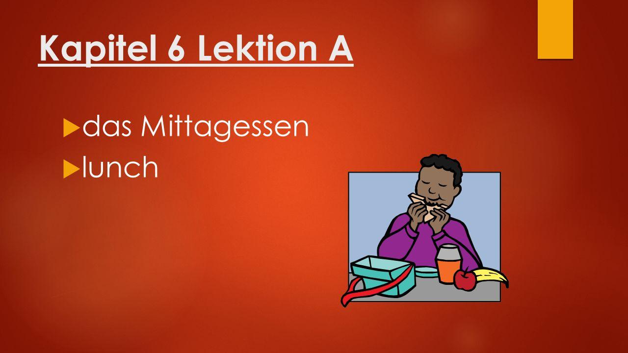 Kapitel 6 Lektion A  das Mittagessen  lunch