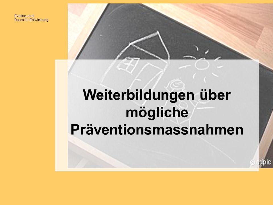 Eveline Jordi Raum für Entwicklung Weiterbildungen über mögliche Präventionsmassnahmen