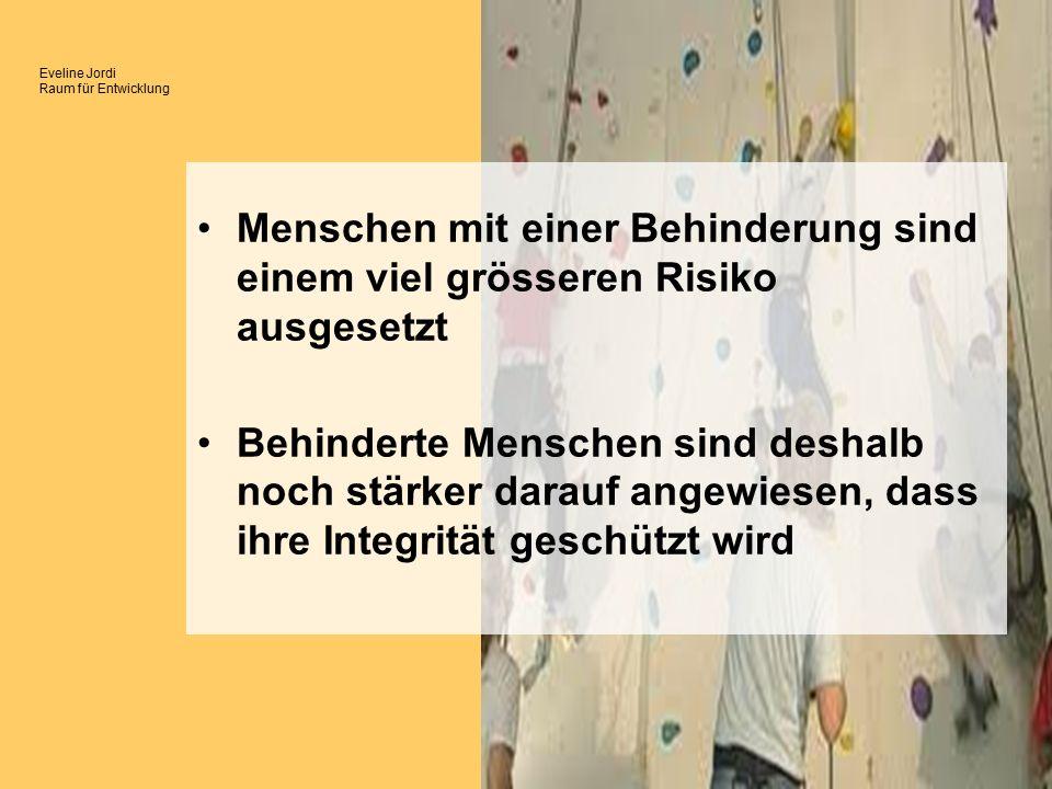 Eveline Jordi Raum für Entwicklung Menschen mit einer Behinderung sind einem viel grösseren Risiko ausgesetzt Behinderte Menschen sind deshalb noch stärker darauf angewiesen, dass ihre Integrität geschützt wird