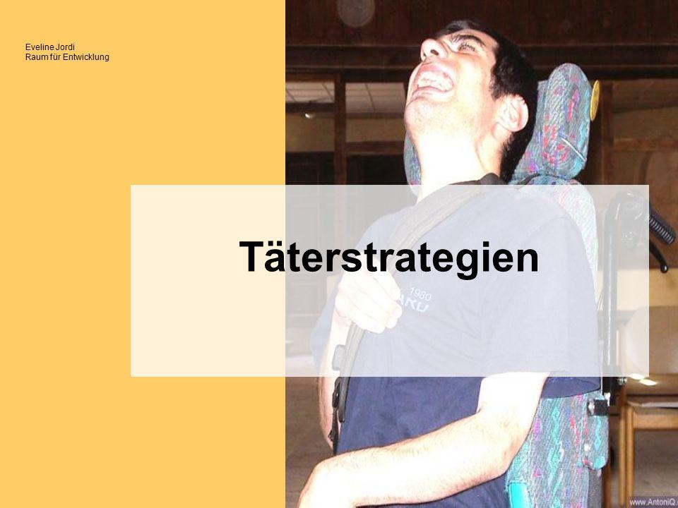 Eveline Jordi Raum für Entwicklung Täterstrategien suchen gezielt nach Kontakt- möglichkeiten Vertrauensbeziehung Planvolles und gezieltes Vorgehen Opfer in Handlungen verwickeln