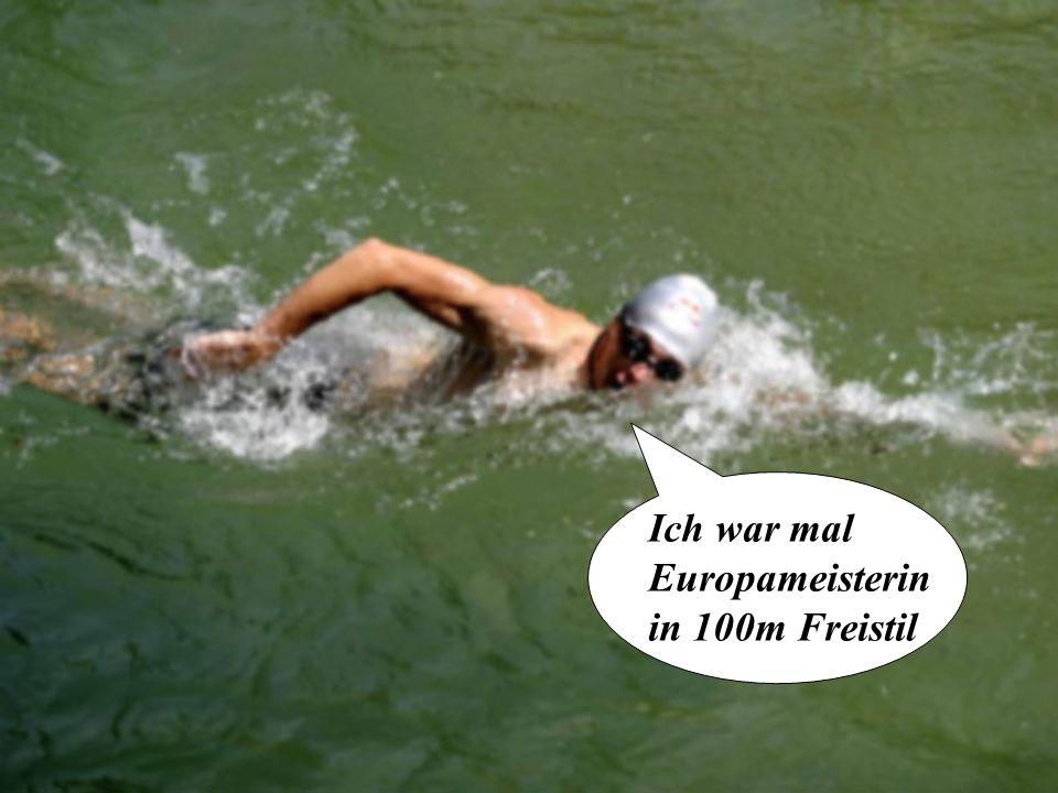 Ich war mal Europameisterin in 100m Freistil