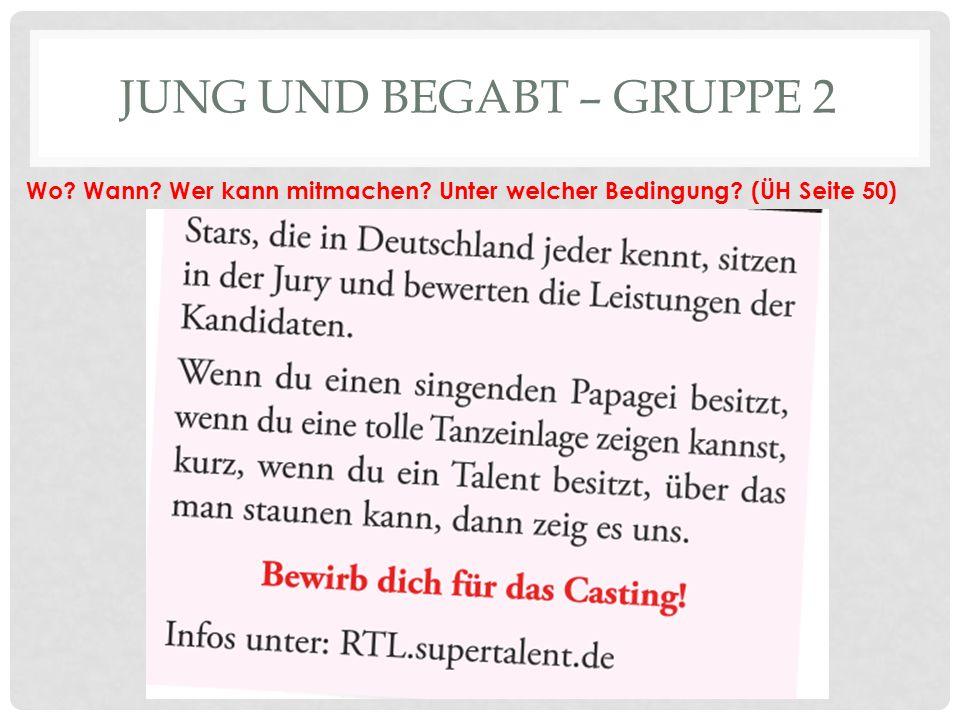 JUNG UND BEGABT (ÜH SEITE 50) Poetry-Slam (Gruppe 1)Das Supertalent (Gruppe 2) Wo.